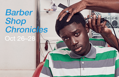 Barber Shop Chronicles. Oct 26-28
